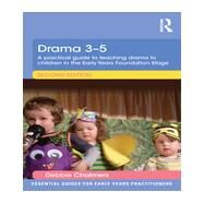 Drama 3-5: A practical guide to teaching drama to children in the Early Years Foundation Stage by Chalmers; Debbie, 9781138805354