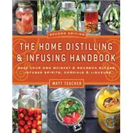 The Home Distilling and Infusing Handbook, Second Edition Make Your Own Whiskey & Bourbon Blends, Infused Spirits, Cordials & Liquors by Teacher, Matt, 9781604335354