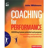 Coaching for Performance: Growing Human Potential and Purpose: The Principles and Practice of Coaching and Leadership by WHITMORE JOHN, 9781857885354