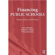 Financing Public Schools: Theory, Policy, and Practice by Alexander; Kern, 9780415645355