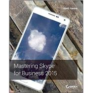 Mastering Skype for Business 2015 by Hanna, Keith, 9781119225355