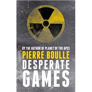 Desperate Games by Boulle, Pierre; Carter, David, 9781843915355
