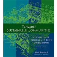 Toward Sustainable Communities : Resources for Citizens and Their Governments by Roseland, Mark, 9780865715356