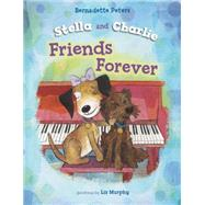 Stella and Charlie Friends Forever by Peters, Bernadette; Murphy, Liz, 9781609055356