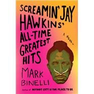 Screamin' Jay Hawkins' All-Time Greatest Hits A Novel by Binelli, Mark, 9781627795357