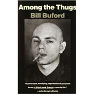 Among the Thugs by BUFORD, BILL, 9780679745358