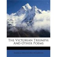 The Victorian Triumph: And Other Poems by Rogerson, Isabella Whiteford, 9781148525358