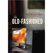 The Old-Fashioned: The Story of the World's First Classic Cocktail, With Recipes and Lore by Simonson, Robert; Krieger, Daniel, 9781607745358