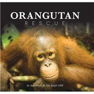 Orangutan Rescue by Whyte, Sean; Knight, Alan, 9781782815358