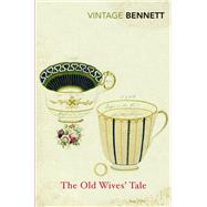 The Old Wives' Tale by Bennett, Arnold, 9780099595359
