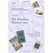 The Oxford History of the Novel in English Volume 5: The American Novel to 1870 by Kennedy, J. Gerald; Person, Leland S., 9780195385359