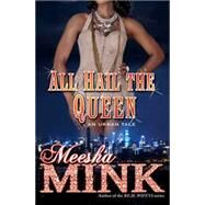 All Hail the Queen An Urban Tale by Mink, Meesha, 9781476755359