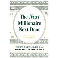 The Next Millionaire Next Door The Secrets of America's Wealthy in the 21st Century by Stanley, Thomas J., Ph.D.; Fallaw, Sarah Stanley, Ph.D, 9781493035359