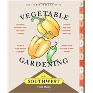 The Timber Press Guide to Vegetable Gardening in the Southwest by Shirey, Trisha, 9781604695359