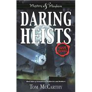 Daring Heists Real Tales of Sensational Robberies and Robbers by McCarthy, Tom, 9781619305359