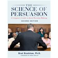 The Science of Persuasion by Bradshaw, Gregory, Ph.D.; Modlin, Mark, 9781627225359
