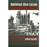Behind the Urals : An American Worker in Russia's City of Steel by Scott, John, 9780253205360