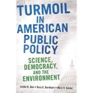 Turmoil in American Public Policy: Science, Democracy, and the Environment by Alm, Leslie R., 9780313385360