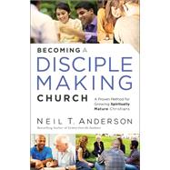 Becoming a Disciple-making Church by Anderson, Neil T., 9780764215360