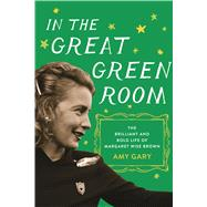 In the Great Green Room The Brilliant and Bold Life of Margaret Wise Brown by Gary, Amy, 9781250065360