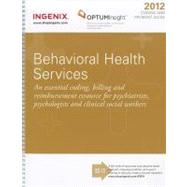 Coding and Payment Guide for Behavioral Health Services 2012: An Essential Coding, Billing and Reimbursement Resource for Psychiatrists, Psychologists and Clini