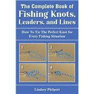 The Complete Book of Fishing Knots, Leaders, and Lines by Philpott, Lindsey, 9781632205360