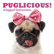 PUGLICIOUS! 4-legged fashionistas by Unknown, 9780859655361