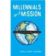 Millennials and Mission*: A Generation Faces a Global Challenge by James Raymo, 9780878085361