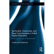 Spirituality, Community, and Race Consciousness in Adult Higher Education: Breaking the Cycle of Racialization by Westbrook; Timothy Paul, 9781138655362