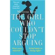 The Girl Who Couldn't Stop Arguing by Kite, Melissa, 9781472115362
