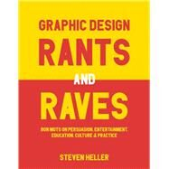 Graphic Design Rants and Raves by Heller, Steven, 9781621535362
