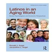 Latinos in an Aging World: Social, Psychological, and Economic Perspectives by Angel; Ronald J., 9781848725362