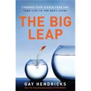 The Big Leap: Conquer Your Hidden Fear and Take Life to the Next Level by Hendricks, Gay, 9780061735363