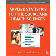 Applied Statistics for the Social and Health Sciences by Gordon; Rachel A., 9780415875363