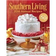 Southern Living 2016 Annual Recipes by Southern Living Magazine, 9780848745363