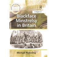 Blackface Minstrelsy in Britain by Pickering,Michael, 9781138265363