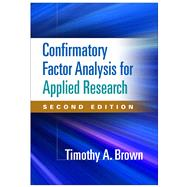 Confirmatory Factor Analysis for Applied Research, Second Edition by Brown, Timothy A., 9781462515363