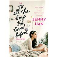 The To All the Boys I've Loved Before Collection To All the Boys I've Loved Before; P.S. I Still Love You; Always and Forever, Lara Jean by Han, Jenny, 9781481495363