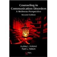 Counseling in Communication Disorders: A Wellness Perspective by Holland, Audrey L., Ph.D., 9781597565363