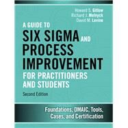 A Guide to Six Sigma and Process Improvement for Practitioners and Students Foundations, DMAIC, Tools, Cases, and Certification by Gitlow, Howard S.; Melnyck, Richard J.; Levine, David M., 9780133925364