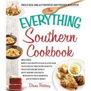 The Everything Southern Cookbook: Includes Honey and Brown Sugar Glazed Ham, Fried Green Tomato Bruschetta, Crab and Shrimp Bisque, Spicy Shrimp and Grits, Mississippi Mud Brownies--an by Rattray, Diana, 9781440585364