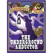 The Underground Abductor (Nathan Hale's Hazardous Tales #5) by Hale, Nathan, 9781419715365