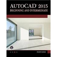 Autocad 2015 Beginning and Intermediate by Hamad, Munir M., 9781937585365