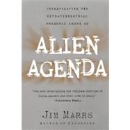 Alien Agenda : Investigating the Extraterrestrial Presence among Us by Marrs, Jim, 9780060955366