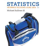 Statistics Informed Decisions Using Data plus MyLab Statistics  with Pearson eText -- Access Card Package by Sullivan, Michael, III, 9780134135366