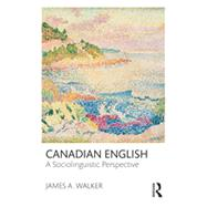 Canadian English: A Sociolinguistic Perspective by Walker; James A., 9780415535366
