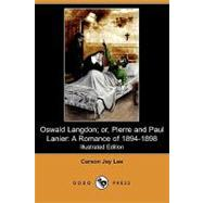Oswald Langdon, or, Pierre and Paul Lanier : A Romance of 1894-1898 by Lee, Carson Jay, 9781409975366