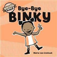 Bye-bye Binky by van Lieshout, Maria, 9781452135366