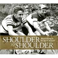 Shoulder to Shoulder: Bicycle Racing in the Age of Anquetil by Horton Collection, 9781937715366