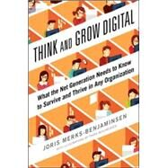 Think and Grow Digital: What the Net Generation Needs to Know to Survive and Thrive in Any Organization by Merks-Benjaminsen, Joris, 9780071835367